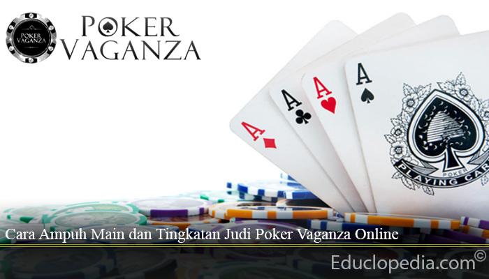 Cara Ampuh Main dan Tingkatan Judi Poker Vaganza Online