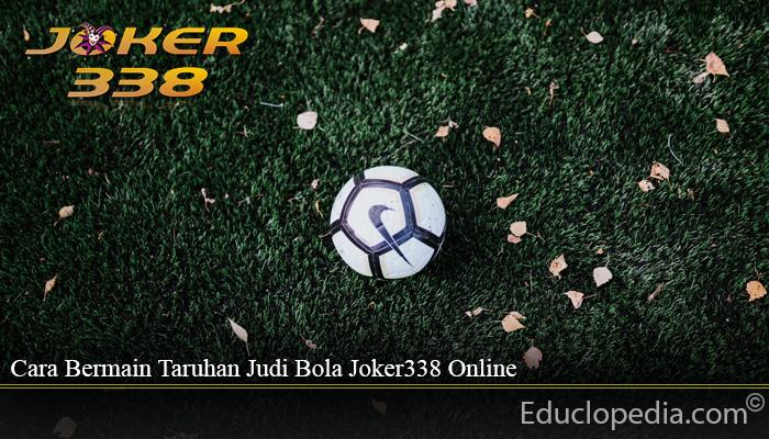 Cara Bermain Taruhan Judi Bola Joker338 Online
