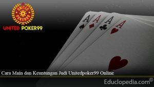 Cara Main dan Keuntungan Judi Unitedpoker99 Online