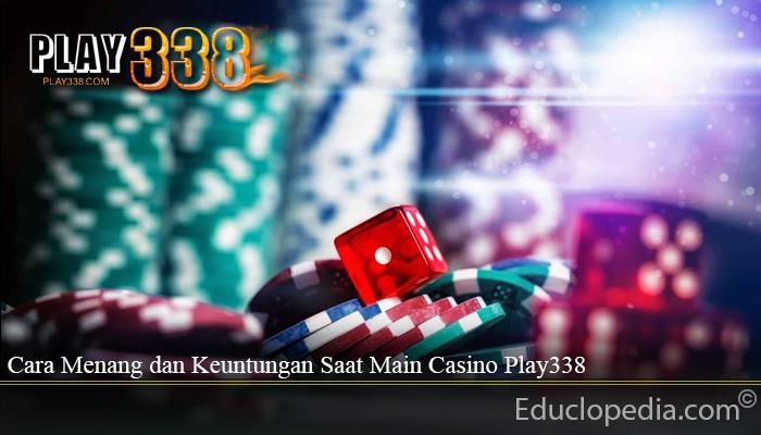 Cara Menang dan Keuntungan Saat Main Casino Play338