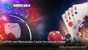 Cara Pilih dan Memainkan Casino Serverbola Online
