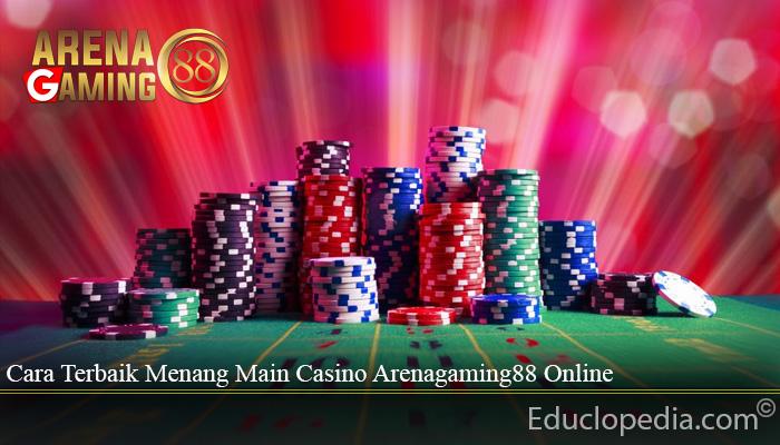 Cara Terbaik Menang Main Casino Arenagaming88 Online
