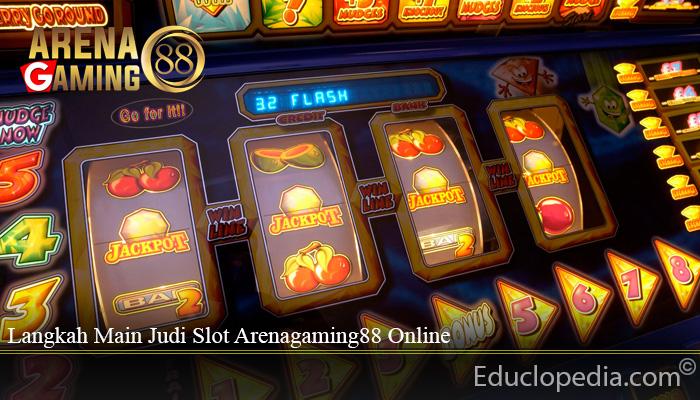 Langkah Main Judi Slot Arenagaming88 Online