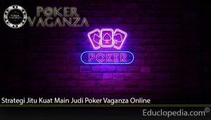 Strategi Jitu Kuat Main Judi Poker Vaganza Online