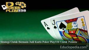 Strategi Untuk Bermain Judi Kartu Poker Play338 Untuk Pemula