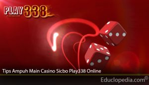 Tips Ampuh Main Casino Sicbo Play338 Online