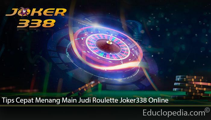 Tips Cepat Menang Main Judi Roulette Joker338 Online
