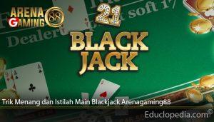 Trik Menang dan Istilah Main Blackjack Arenagaming88