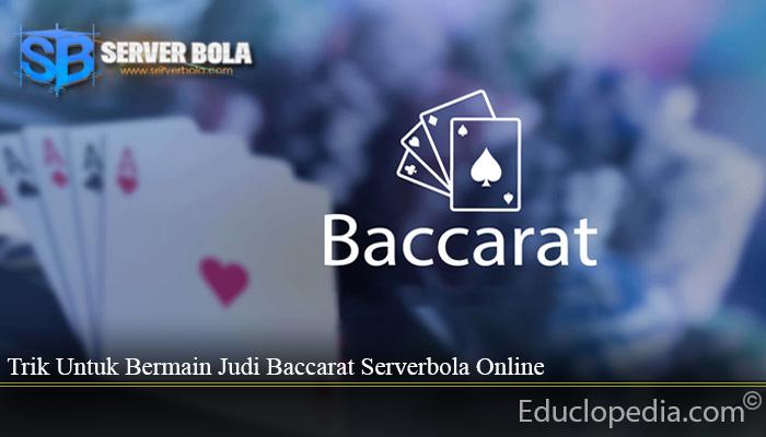 Trik Untuk Bermain Judi Baccarat Serverbola Online