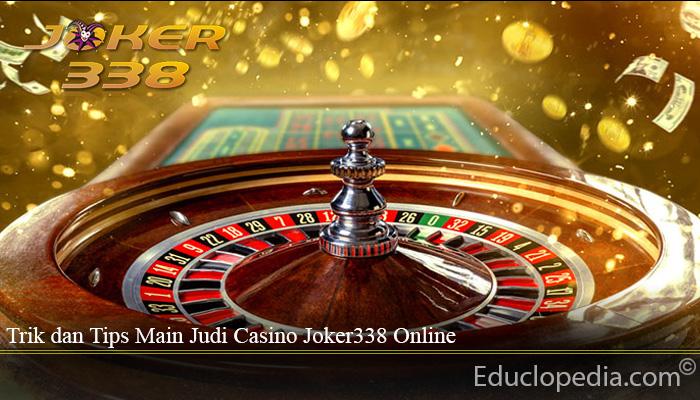 Trik dan Tips Main Judi Casino Joker338 Online