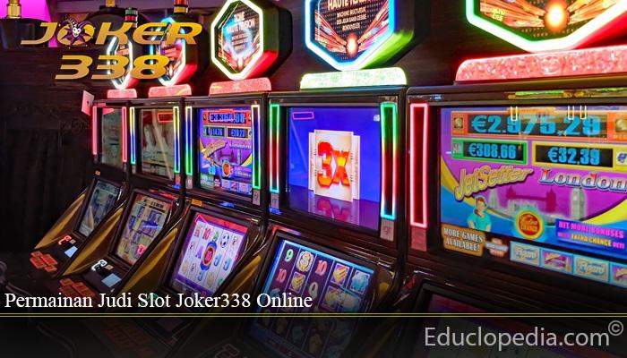 Permainan Judi Slot Joker338 Online