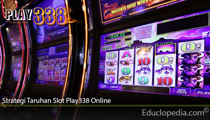 Strategi Taruhan Slot Play338 Online