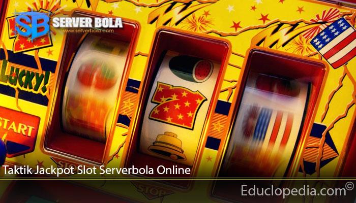 Taktik Jackpot Slot Serverbola Online