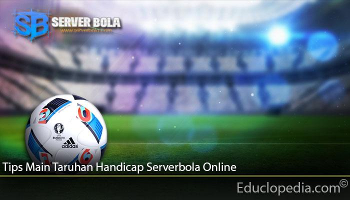 Tips Main Taruhan Handicap Serverbola Online