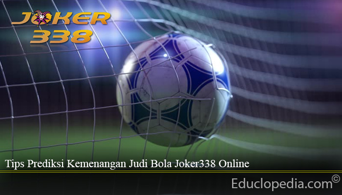 Tips Prediksi Kemenangan Judi Bola Joker338 Online