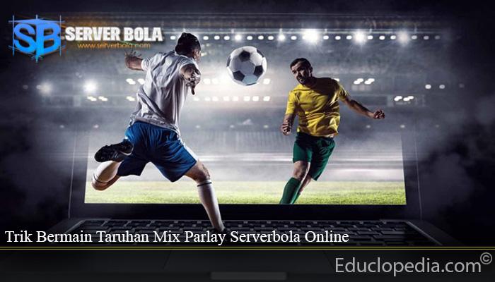 Trik Bermain Taruhan Mix Parlay Serverbola Online