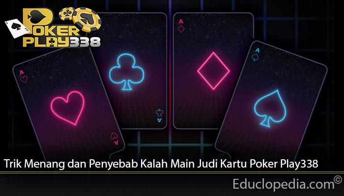 Trik Menang dan Penyebab Kalah Main Judi Kartu Poker Play338