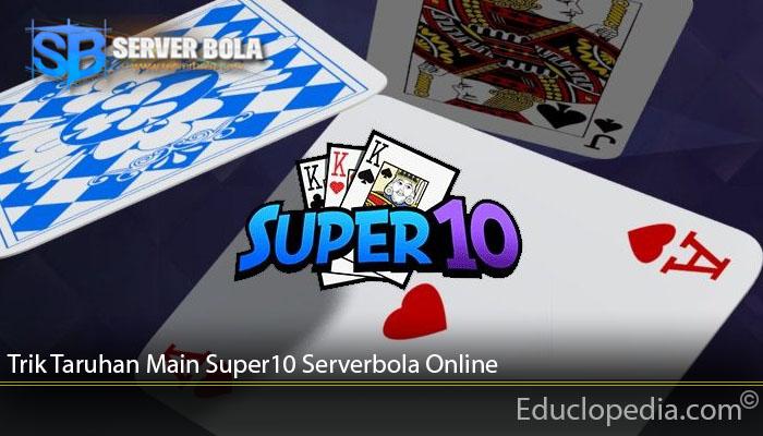 Trik Taruhan Main Super10 Serverbola Online